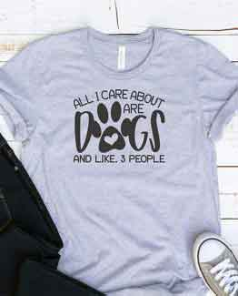T-Shirt All I Care About Are Dogs Pet Lover by Clotee.com Dog Mom, Love Dogs, Gift For Dog Mom