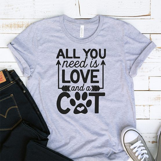 T-Shirt All You Need Is Love And A Cat Pet Lover by Clotee.com Cat Mom, Love Cats, Gift For Cat Mom