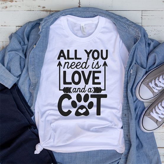 T-Shirt All You Need Is Love And A Dog Pet Lover by Clotee.com Cat Mom, Love Cats, Gift For Cat Mom
