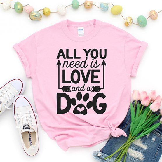 T-Shirt All You Need Is Love And A Dog Pet Lover by Clotee.com Dog Mom, Love Dogs, Gift For Dog Mom