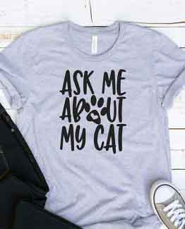 T-Shirt Ask Me About My Cat Pet Lover by Clotee.com Cat Mom, Love Cats, Gift For Cat Mom