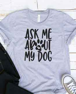 T-Shirt Ask Me About My Dog Pet Lover by Clotee.com Dog Mom, Love Dogs, Gift For Dog Mom
