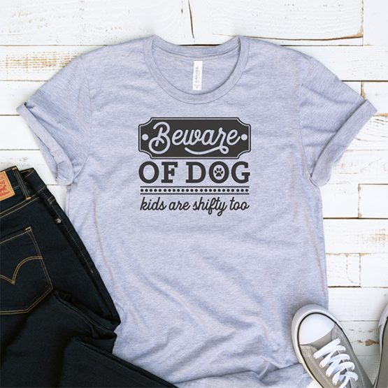 T-Shirt Beware Of Dog Kids Are Shifty Too Pet Lover by Clotee.com Dog Mom, Love Dogs, Gift For Dog Mom