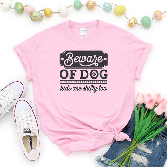T-Shirt Beware Of Dog Kids Are Shifty Too Pet Lover by Clotee.com Rescue Dog, Fur Mama, Dog Lover