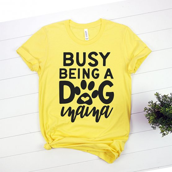 T-Shirt Busy Being A Dog Mama Pet Lover by Clotee.com Rescue Dog, Fur Mama, Dog Lover