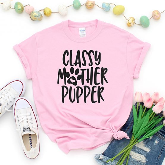 T-Shirt Classy Mother Pupper Pet Lover by Clotee.com Rescue Dog, Fur Mama, Dog Lover