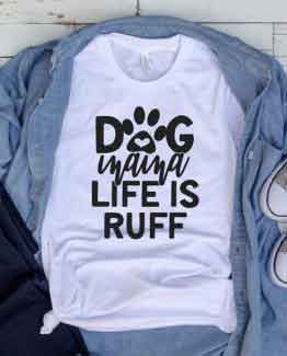 T-Shirt Dog Mama Life Is Ruff Pet Lover