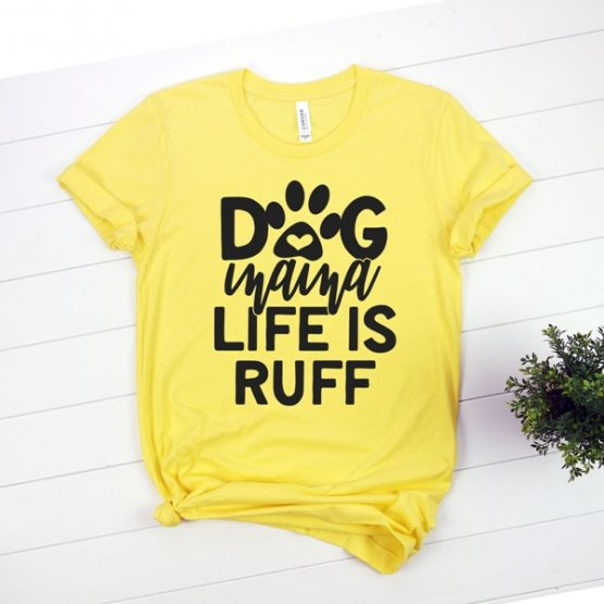 T-Shirt Dog Mama Life Is Ruff Pet Lover by Clotee.com Rescue Dog, Fur Mama, Dog Lover
