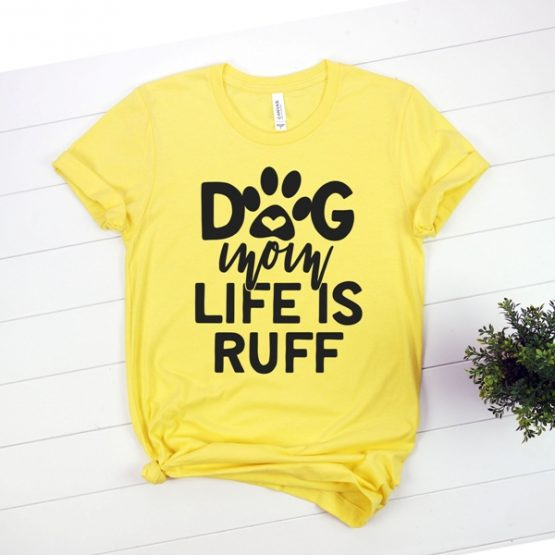 T-Shirt Dog Mom Life Is Ruff Pet Lover by Clotee.com Rescue Dog, Fur Mama, Dog Lover