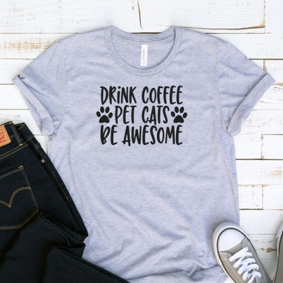 T-Shirt Drink Coffee Pet Cats Be Awesome Pet Lover by Clotee.com Rescue Cat, Purr Mama, Cat Lover
