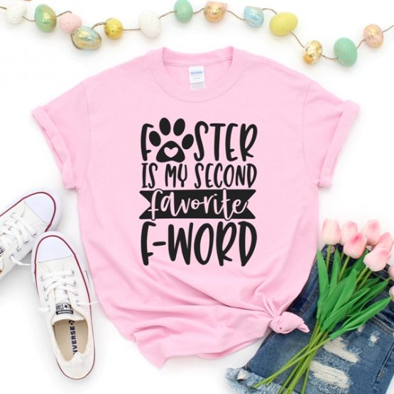 T-Shirt Foster Is My Second Favorite F Word Pet Lover by Clotee.com Animal Rescue & Pet Lover