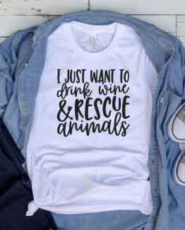 T-Shirt I Just Want To Drink Wine And Rescue Animals Pet Lover