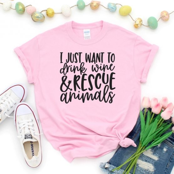 T-Shirt I Just Want To Drink Wine And Rescue Animals Pet Lover by Clotee.com Animal Rescue & Pet Lover