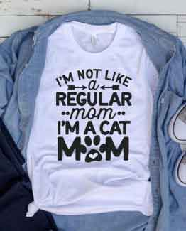 T-Shirt Im Not Like A Regular Mom Im A Cat Mom Pet Lover by Clotee.com Cat Mom, Love Cats, Gift For Cat Mom