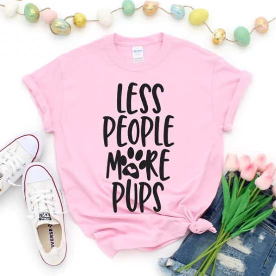T-Shirt Less People More Pups Pet Lover by Clotee.com Dog Mom, Love Dogs, Gift For Dog Mom
