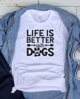 T-Shirt Life Is Better With Dogs Pet Lover by Clotee.com Dog Mom, Love Dogs, Gift For Dog Mom