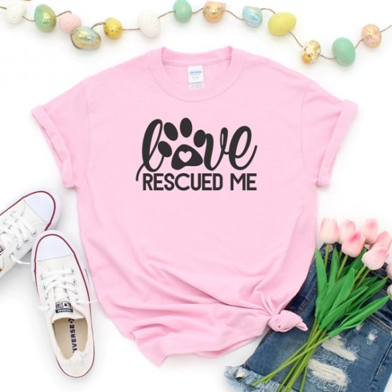 T-Shirt Love Rescued Me Pawprint Pet Lover by Clotee.com Dog Mom, Love Dogs, Gift For Dog Mom