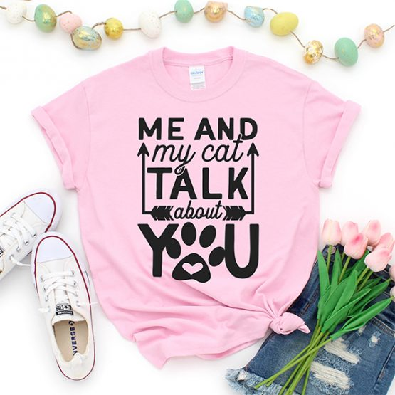 T-Shirt Me And My Cat Talk About You Pet Lover by Clotee.com Rescue Cat, Purr Mama, Cat Lover