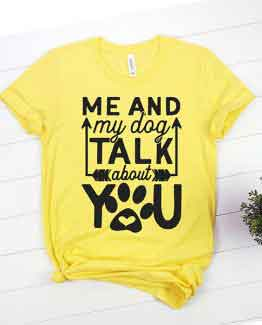 T-Shirt Me And My Dog Talk About You Pet Lover