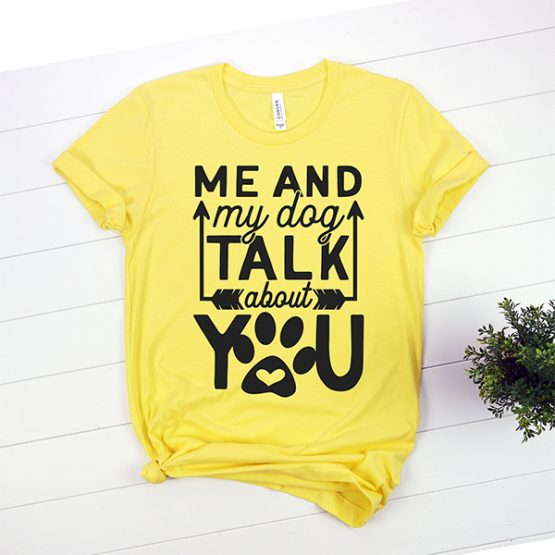 T-Shirt Me And My Dog Talk About You Pet Lover by Clotee.com Rescue Dog, Fur Mama, Dog Lover