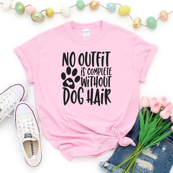 T-Shirt No Outfit Is Complete Without Dog Hair Pet Lover by Clotee.com Rescue Dog, Fur Mama, Dog Lover