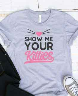 T-Shirt Show Me Your Kitties Pet Lover by Clotee.com Rescue Cat, Purr Mama, Cat Lover