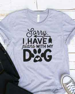 T-Shirt Sorry I Have Plans With My Dog Pet Lover by Clotee.com Rescue Dog, Fur Mama, Dog Lover