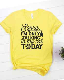 T-Shirt Sorry Im Only Talking To My Cat Today Pet Lover by Clotee.com Rescue Cat, Purr Mama, Cat Lover