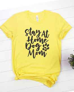 T-Shirt Stay At Home Dog Mom Pet Lover