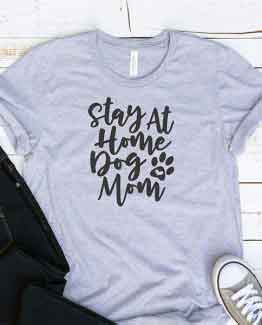 T-Shirt Stay At Home Dog Mom Pet Lover by Clotee.com Rescue Dog, Fur Mama, Dog Lover