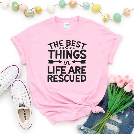 T-Shirt The Best Things In Life Are Rescued Pet Lover by Clotee.com Rescue Dog, Fur Mama, Dog Lover