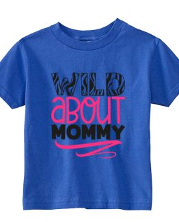 Kids T-Shirt Wild About Mommy Toddler Children. Printed and delivered from USA or UK.