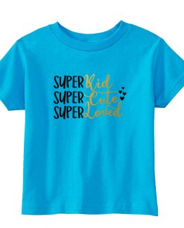 Toddler T-Shirt Super Kid Super Cute Super Loved Toddler Children. Printed and delivered from USA or UK.