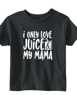 Kids T-Shirt I Only Love Juice And My Mama Toddler Children. Printed and delivered from USA or UK.