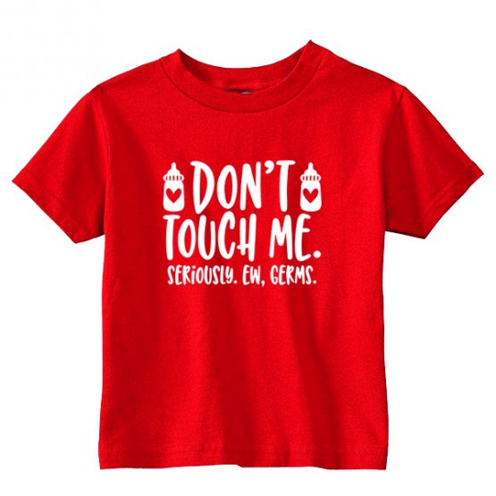 Kids T-Shirt Don't Touch Me Ew Germs Toddler Children. Printed and delivered from USA or UK.