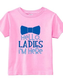 Kids T-Shirt Hello Ladies I'm Here Toddler Children. Printed and delivered from USA or UK.