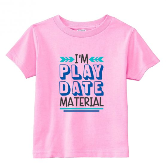 Kids T-Shirt I'm Play Date Material Toddler Children. Printed and delivered from USA or UK.