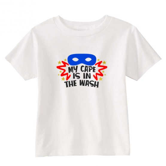 Kids T-Shirt My Cape Is In The Wash Toddler Children. Printed and delivered from USA or UK.