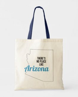 There is No Place Like Arizona Tote Bag