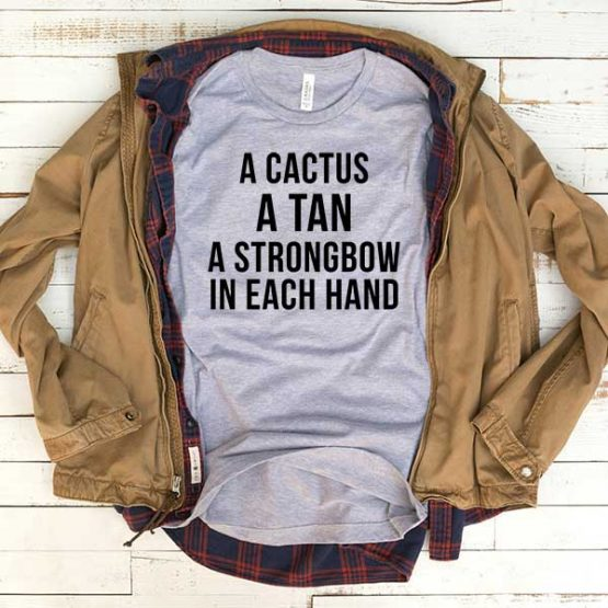 T-Shirt A Cactus A Tan A Strongbow In Each Hand men women funny graphic quotes tumblr tee. Printed and delivered from USA or UK.