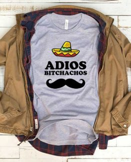T-Shirt Adios Bitchachos men women funny graphic quotes tumblr tee. Printed and delivered from USA or UK.