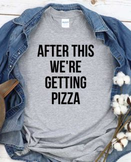 T-Shirt After This We're Getting Pizza men women crew neck tee. Printed and delivered from USA or UK
