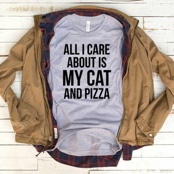 T-Shirt All I Care About Is My Cat And Pizza men women funny graphic quotes tumblr tee. Printed and delivered from USA or UK.