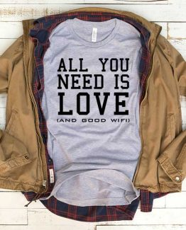 T-Shirt All You Need Is Love And Good Wifi men women funny graphic quotes tumblr tee. Printed and delivered from USA or UK.