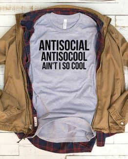 T-Shirt Anti Social Anti So Cool Ain't I So Cool men women funny graphic quotes tumblr tee. Printed and delivered from USA or UK.