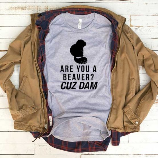 T-Shirt Are You A Beaver men women funny graphic quotes tumblr tee. Printed and delivered from USA or UK.