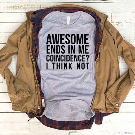 T-Shirt Awesome Ends In Me Coincidence I Think Not men women funny graphic quotes tumblr tee. Printed and delivered from USA or UK.