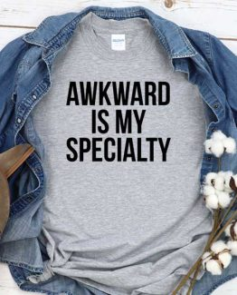T-Shirt Awkward Is My Specialty men women crew neck tee. Printed and delivered from USA or UK