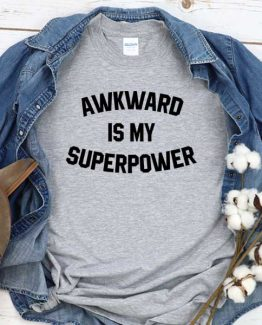 T-Shirt Awkward Is My Superpower men women crew neck tee. Printed and delivered from USA or UK