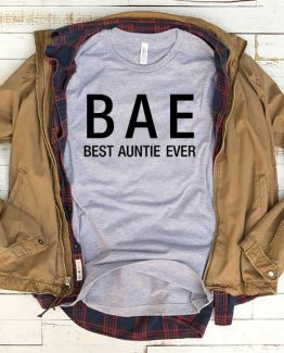 T-Shirt BAE Best Auntie Ever men women funny graphic quotes tumblr tee. Printed and delivered from USA or UK.